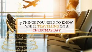 Travelling on Christmas Day: 7 Things You Need to Know
